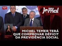 Michel Temer terá que comprovar déficit da Previdência Social