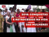 2016: conquistas e retrocessos na vida das mulheres