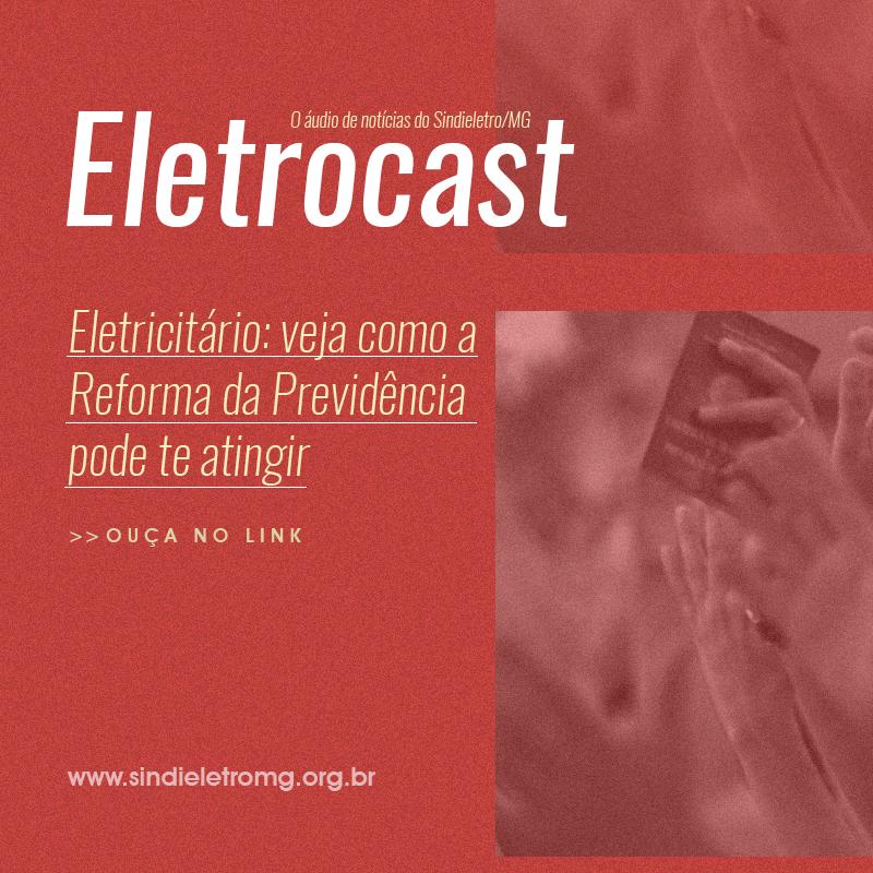 ELETROCAST   Eletricitário: veja como a Reforma da Previdência pode te atingir