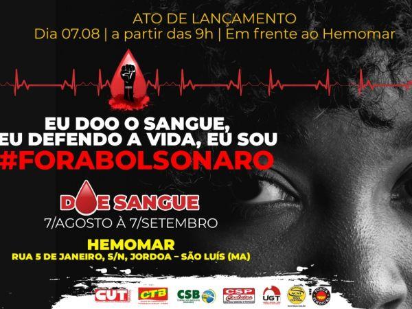 A frente das centrais sindicais do Maranhão promove campanha - Eu doo sangue!eu defendo a vida! Eu sou fora Bolsonaro!