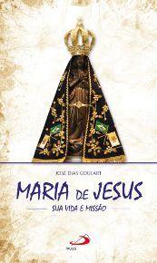 Maria de Jesus - Sua Vida e Missão